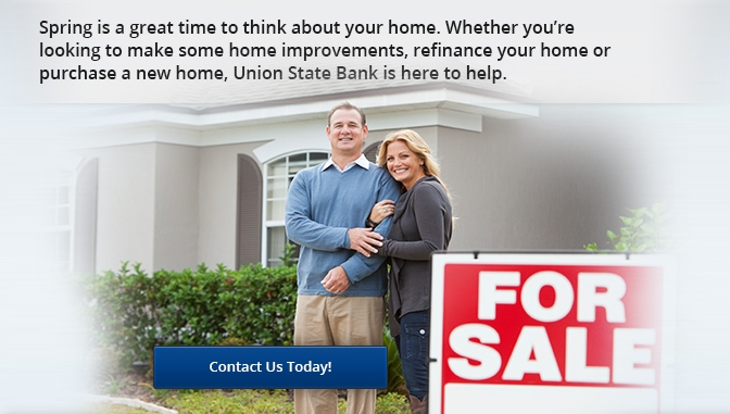 Spring is a great time to think about your home. Whether you're looking to make some home improvements, refinance your home or purchase a new home, Union State Bank is here to help. Talk to our lenders today!